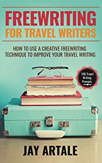 Freewriting for Travel Writers: How to use a creative freewriting technique to improve your travel writing (English Edition)