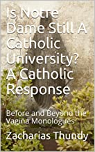 Is Notre Dame Still A Catholic University? A Catholic Response: Before and Beyond the Vagina Monologues