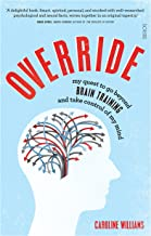 Override: my quest to go beyond brain training and take control of my mind