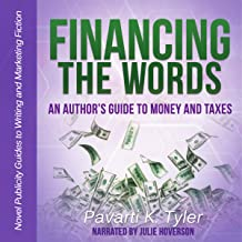Financing the Words: An Author's Guide to Money and Taxes: Novel Publicity Guides to Writing and Marketing Fiction, Book 4