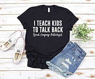 Women's Speech Therapist Language Pathologist SLP Shirt Gift T-Shirt Shirts I Teach Kids To Talk Back
