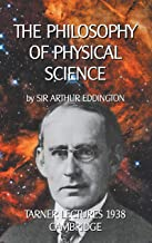 The Philosophy of Physical Science: TARNER LECTURES 1938 - CAMBRIDGE (Wissenschaftliche Bibliothek Book 22) (English Edition)