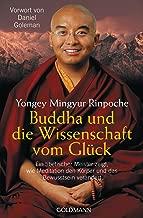 Buddha und die Wissenschaft vom Glück: Ein tibetischer Meister zeigt, wie Meditation den Körper und das Bewusstsein verändert - Vorwort von Daniel Goleman (German Edition)