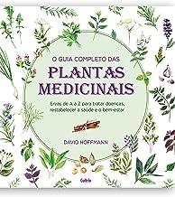 O guia completo das Plantas Medicinais: Ervas de A a Z para tratar doenças, restabelecer a saúde e o bem-estar (Portuguese...
