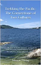 Trekking the Pacific: The Cornerstone of Two Cultures: A collection of stories, pictures, and journals from a Canadian-born Chinese depicting the influence of two different cultures (English Edition)