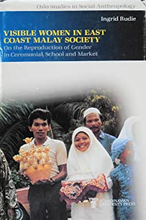 Visible Women in East Coast Malay Society: On the Reproduction of Gender in Ceremonial, School and Market (Oslo Studies in Social Anthropology)