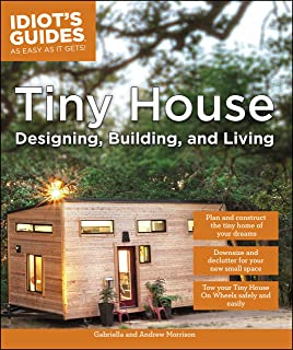 Tiny House Designing, Building, & Living (Idiot`s Guides)
