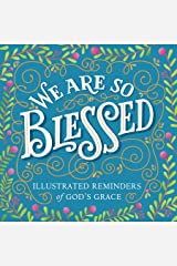 We Are So Blessed: Illustrated Reminders of God's Grace Kindle Edition