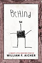 Behind: A Creepy Little Bedtime Story (Creepy Little Bedtime Stories Book 7)
