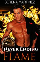 Romance: Never Ending Flame (Men in Uniform Series) - Firefighter Romance: Hero Fantasy: Firefighter Romance (Women's Fiction, Contemporary Romance, New ... College Romance, Firefighter, Hero Romance)