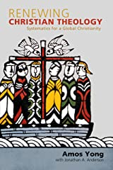 Renewing Christian Theology: Systematics for a Global Christianity Kindle Edition
