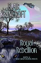 Royal Rebellion (Blue Moon Rising Book 4)