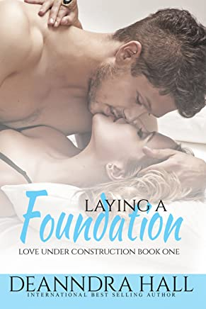 Laying a Foundation: Bonus volume: Includes The Groundbreaking (Love Under Construction series Book 1)