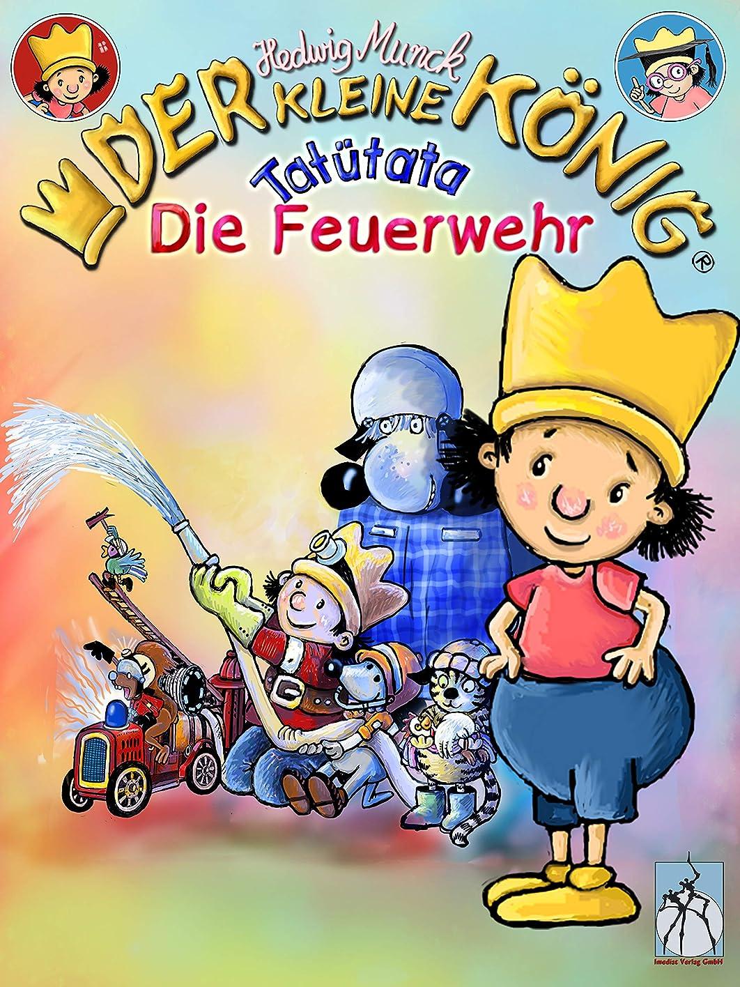 コンパクト年齢レルムDer kleine K?nig - Tatütata, die Feuerwehr: Bilderbuch mit Lerneffekt (German Edition)