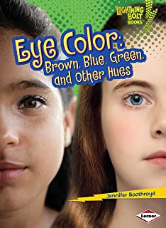 Eye Color: Brown, Blue, Green, and Other Hues (Lightning Bolt Books ® ― What Traits Are in Your Genes?)