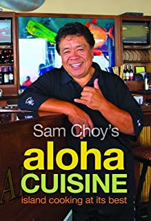 Sam Choy's Aloha Cuisine: Island Cooking at Its Best