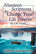 Nineteen Scriptures to Change Your Life Forever: My Life Verses