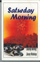 Saturday Morning (Anthology by Edited by Maxine Thompson for Saturday Morning Literary Workshop