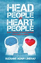 Head People Vs Heart People: Short Circuit the 18 Inch Journey from Head to Heart
