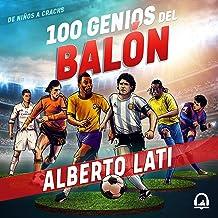 100 genios del balón [100 Soccer Geniuses]: De niños a cracks [From Children to Stars]