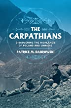 The Carpathians: Discovering the Highlands of Poland and Ukraine (NIU Series in Slavic, East European, and Eurasian Studies)