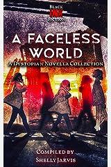 A Faceless World: a Dystopian Novella Collection (Black Ink Fiction's Novella Bundles) Kindle Edition