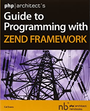 PHP/Architect's Guide to Programming with Zend Framework