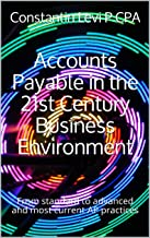 Accounts Payable in the 21st Century Business Environment: From standard to advanced and most current AP practices