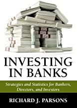 Investing in Banks: Strategies and Statistics for Bankers, Directors, and Investors