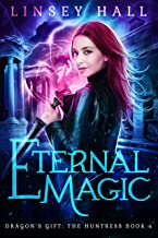 Eternal Magic (Dragon's Gift: The Huntress Book 4) (English Edition)