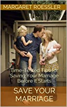Save Your Marriage: Time-Tested Tips for Saving Your Marriage Before It Starts