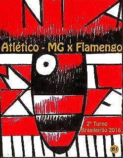 Atlético-MG x Flamengo: Brasileirão 2016/2º Turno (Campanha do Clube de Regatas do Flamengo no Campeonato Brasileiro 2016 Série A Livro 33) (Portuguese Edition)