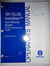 New Holland IntelliSteer Auto Steering System (for the intelliview plus II display), Software Version 16. Operators Manual 8/07