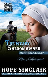 Mail Order Bride: The Weary Saloon Owner and The Novice Nun - MARY MARGARET (A Clean Western Historical Romance) (Mail Order Bride Agency Book 2)