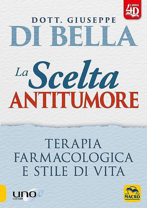 Giuseppe di bella - la scelta antitumore. prevenzione, terapia farmacologica e stile di vita. 978-8828504085