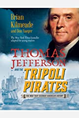 Thomas Jefferson and the Tripoli Pirates (Young Readers Adaptation): The War That Changed American History Kindle Edition