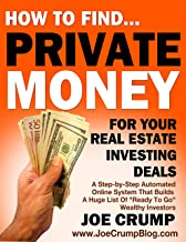 How To Find Private Money Lenders For Your Real Estate Investing Deals: A Step-by-Step Automated Online System That Builds A Huge List Of Ready To Go Wealthy Investors