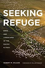 Seeking Refuge: Birds and Landscapes of the Pacific Flyway (Weyerhaeuser Environmental Books)