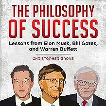 The Philosophy of Success: Lessons from Elon Musk, Bill Gates, and Warren Buffett