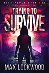 Trying To Survive: A Post-Apocalyptic EMP Survival (Zero Power Book 2) Kindle Edition