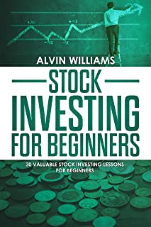 Stock Investing for Beginners: 30 Valuable Stock Investing Lessons for Beginners (Investing, Stock Investing, Passive Income, Stock Market, Trading Book 2)