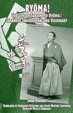 RYŌMA!: The Life of Sakamoto Ryōma: Japanese Swordsman and Visionary, Volume III