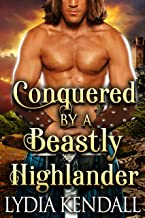 Conquered by a Beastly Highlander: A Steamy Scottish Historical Romance Novel