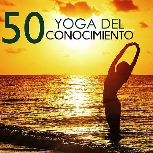 Yoga del Conocimiento - 50 Canciones para Activar la Mente y ...