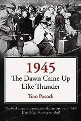 1945: The Dawn Came Up Like Thunder Kindle Edition