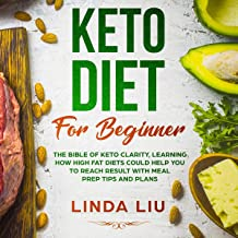 Keto Diet for Beginners: The Bible of Keto Clarity, Learning How High Fat Diets Could Help You to Reach Result with Meal Prep Tips and Plans