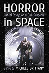 Horror in Space: Critical Essays on a Film Subgenre Kindle Edition