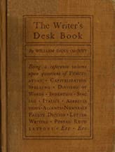 """The Abridged Version of """"The Writer's Desk Book"""": Being a Reference Volume upon Questions of Punctuation, Capitalization, Spelling, Division of Words, ... Spacing, Italics, Abbreviations, Accen"""