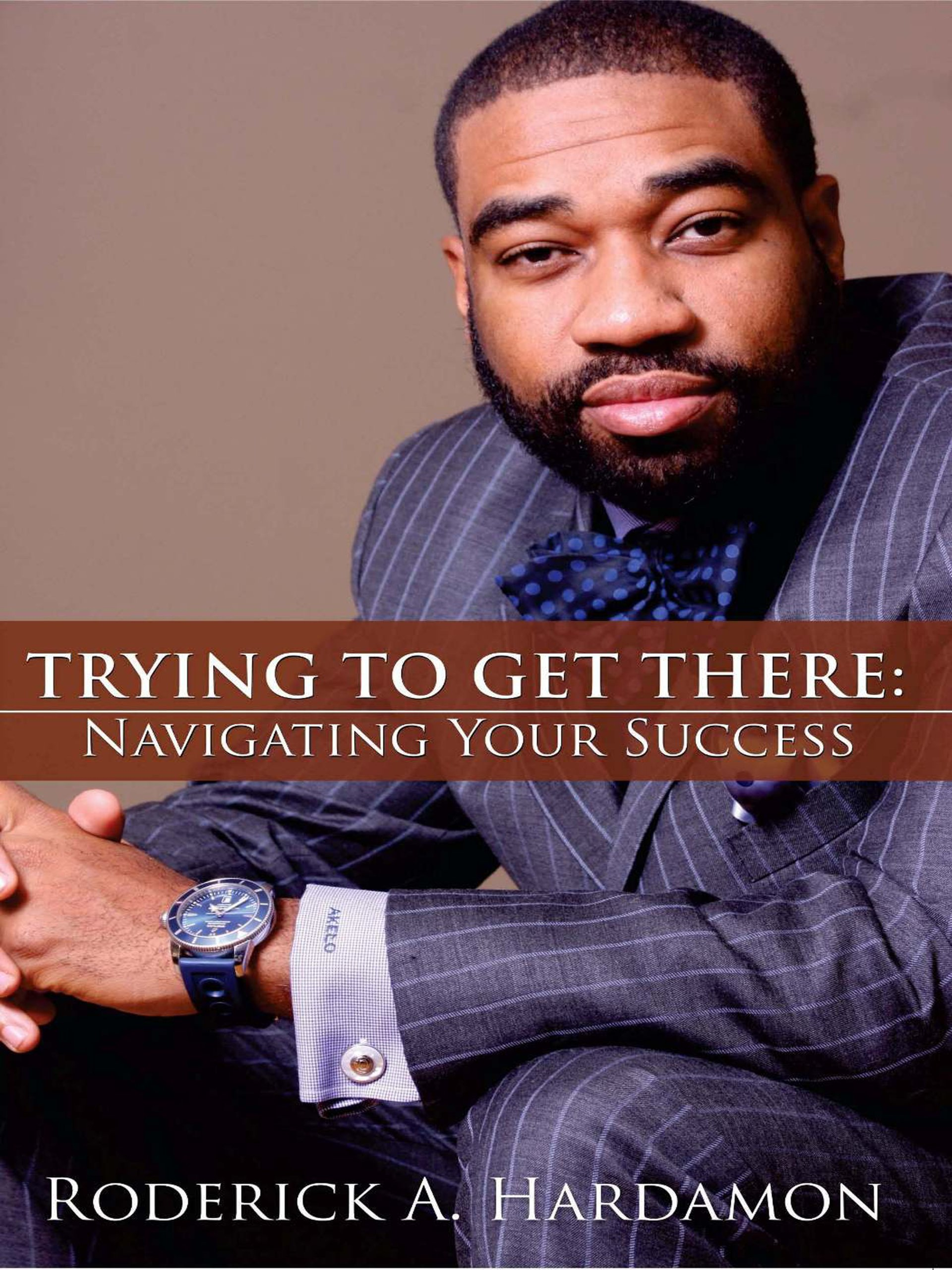 Trying to Get There:: Navigating Your Success