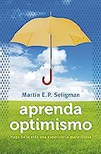 Aprenda optimismo: Haga de la vida una experiencia maravillosa (Spanish Edition)